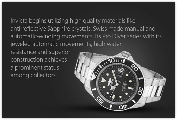 Invicta begins utilizing high quality materials like anti-reflective Sapphire crystals, Swiss made manual and automatic-winding movements. Its Pro Diver series with its jeweled automatic movements, high water-resistance and superior construction achieves a prominent status among collectors.