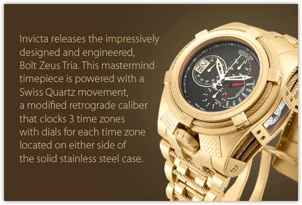 Invicta releases the impressively designed and engineered, Bolt Zeus Tria. This mastermind timepiece is powered with a Swiss Quartz movement, a modified retrograde caliber that clocks 3 time zones with dials for each time zone located on either side of the solid stainless steel case.